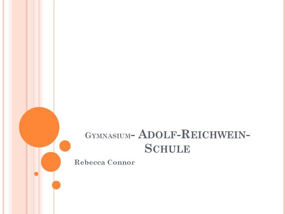 G YMNASIUM - A DOLF -R EICHWEIN - S CHULE Rebecca Connor