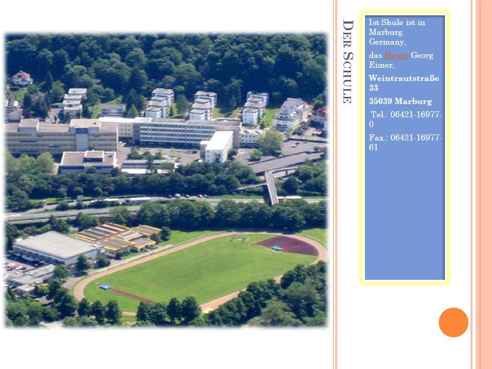 D ER S CHULE Ist Shule ist in Marburg Germany, das Haupt Georg Eimer,Haupt Weintrautstraße 33 35039 Marburg Tel.: 06421-16977- 0 Fax.: 06421-16977- 61