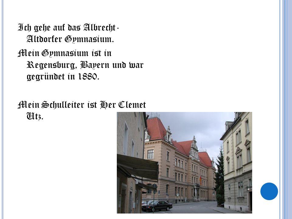 Ich gehe auf das Albrecht- Altdorfer Gymnasium. Mein Gymnasium ist in Regensburg, Bayern und war gegründet in 1880. Mein Schulleiter ist Her Clemet Ut