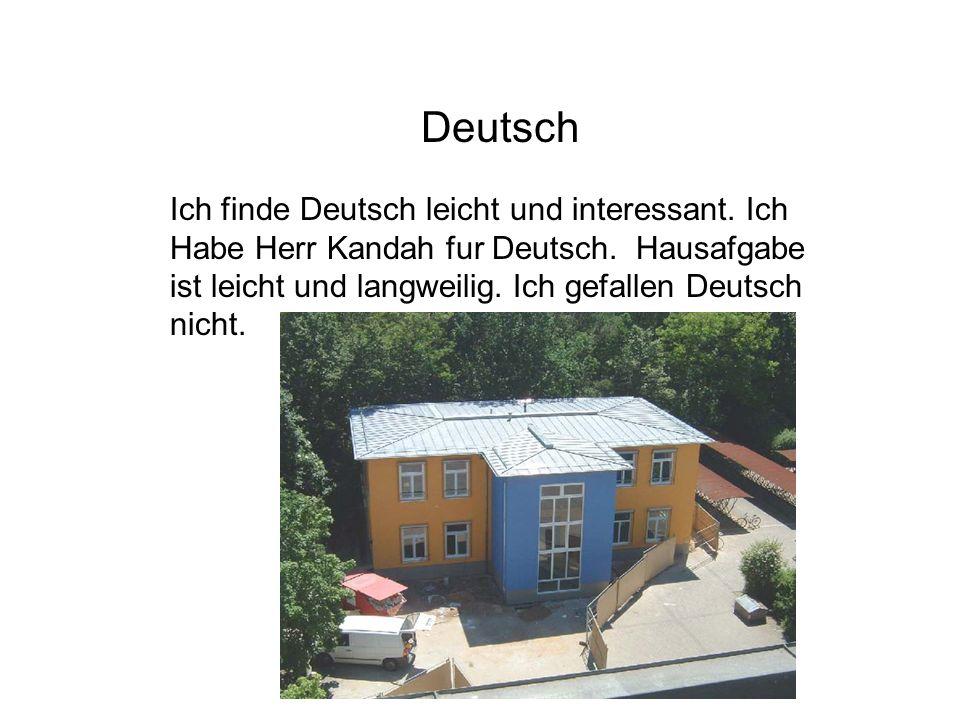 Deutsch Ich finde Deutsch leicht und interessant.Ich Habe Herr Kandah fur Deutsch.
