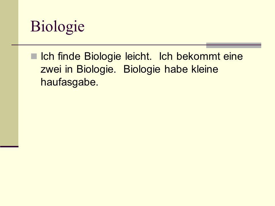 Biologie Ich finde Biologie leicht. Ich bekommt eine zwei in Biologie. Biologie habe kleine haufasgabe.