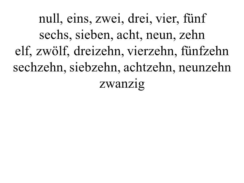 null, eins, zwei, drei, vier, fünf sechs, sieben, acht, neun, zehn elf, zwölf, dreizehn, vierzehn, fünfzehn sechzehn, siebzehn, achtzehn, neunzehn zwa