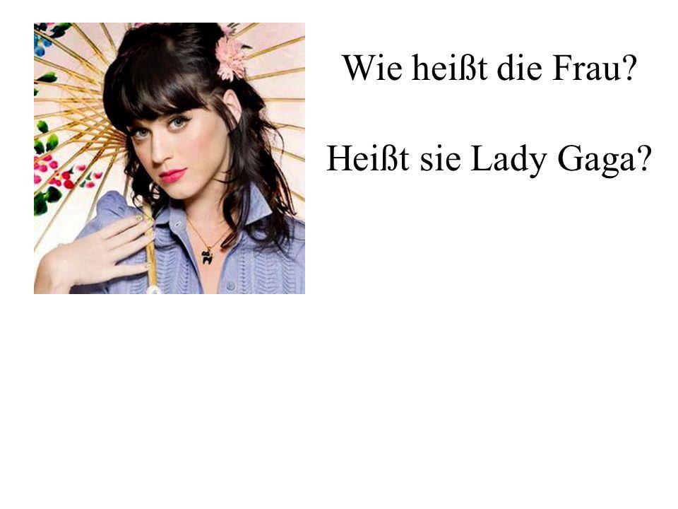 Wie heißt die Frau? Heißt sie Lady Gaga?