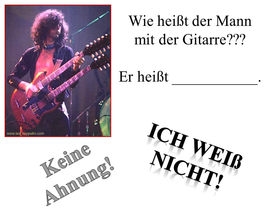Wie heißt der Mann mit der Gitarre??? Er heißt ___________.