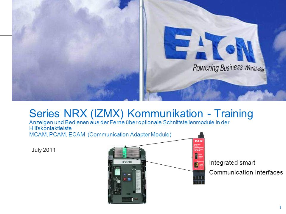1 1 Series NRX (IZMX) Kommunikation - Training Anzeigen und Bedienen aus der Ferne über optionale Schnittstellenmodule in der Hilfskontaktleiste MCAM,