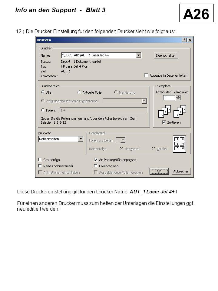 A26 Info an den Support - Blatt 3 12.) Die Drucker-Einstellung für den folgenden Drucker sieht wie folgt aus: Diese Druckereinstellung gilt für den Drucker Name: AUT_1 Laser Jet 4+ .