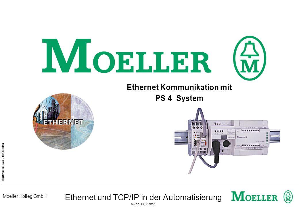 Moeller Kolleg GmbH Schutzvermerk nach DIN 34 beachten Ethernet und TCP/IP in der Automatisierung 5-Jan-14, Seite 1 Ethernet Kommunikation mit PS 4 System