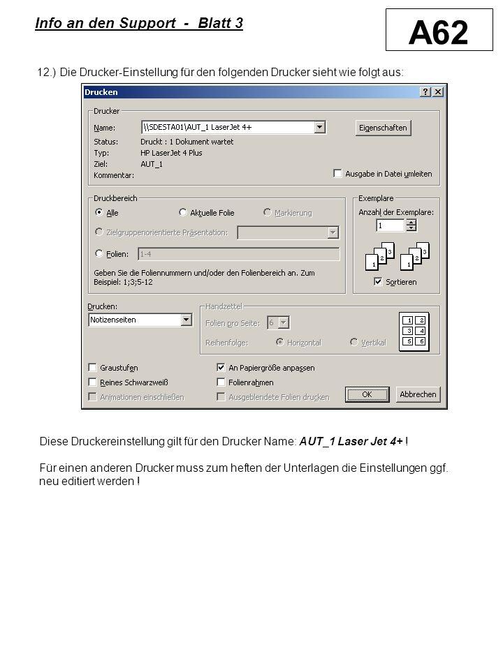 A62 Info an den Support - Blatt 3 12.) Die Drucker-Einstellung für den folgenden Drucker sieht wie folgt aus: Diese Druckereinstellung gilt für den Drucker Name: AUT_1 Laser Jet 4+ .