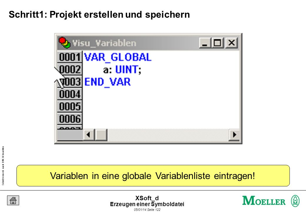 Schutzvermerk nach DIN 34 beachten 05/01/14 Seite 122 XSoft_d Variablen in eine globale Variablenliste eintragen! Schritt1: Projekt erstellen und spei