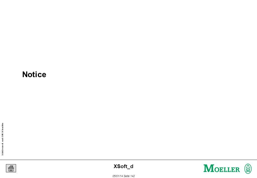 Schutzvermerk nach DIN 34 beachten 05/01/14 Seite 142 XSoft_d Notice