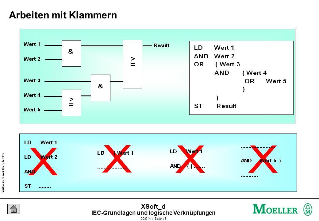 Schutzvermerk nach DIN 34 beachten 05/01/14 Seite 18 XSoft_d Arbeiten mit Klammern IEC-Grundlagen und logische Verknüpfungen