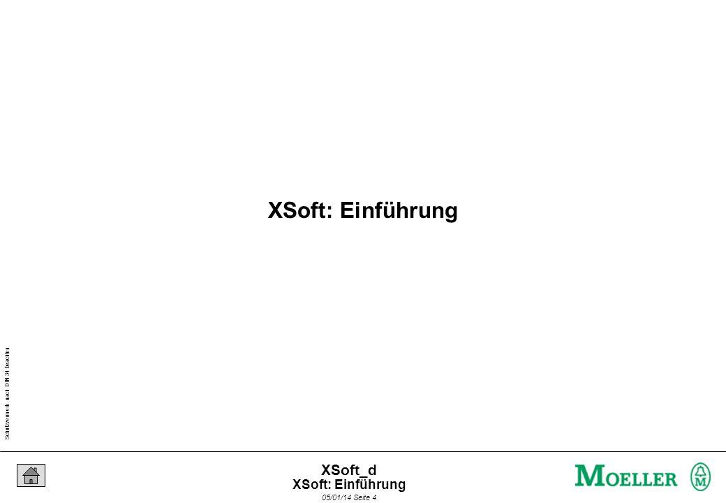 Schutzvermerk nach DIN 34 beachten 05/01/14 Seite 4 XSoft_d XSoft: Einführung
