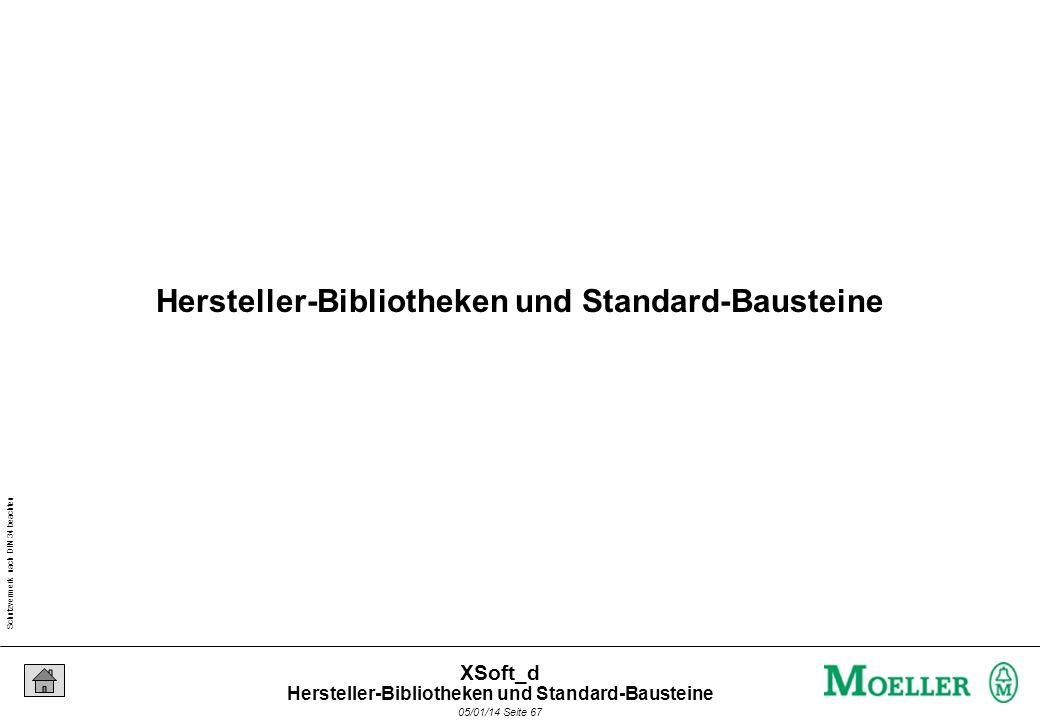 Schutzvermerk nach DIN 34 beachten 05/01/14 Seite 67 XSoft_d Hersteller-Bibliotheken und Standard-Bausteine