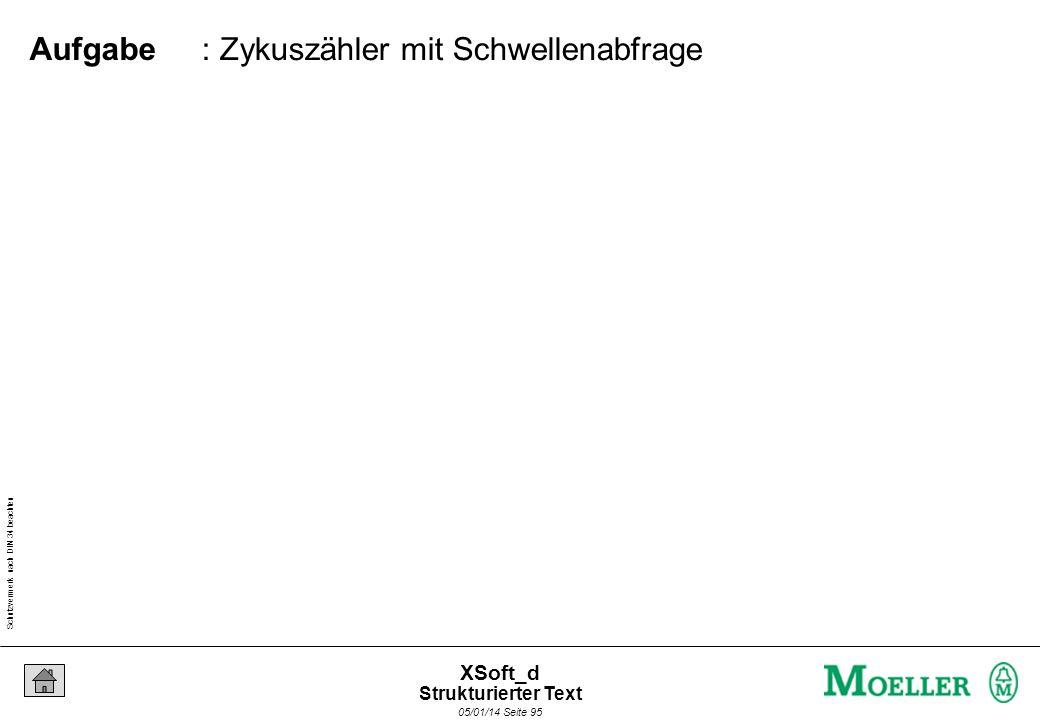 Schutzvermerk nach DIN 34 beachten 05/01/14 Seite 95 XSoft_d : Zykuszähler mit Schwellenabfrage Aufgabe Strukturierter Text