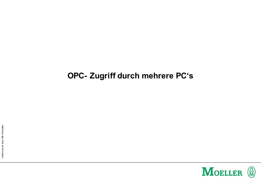 Schutzvermerk nach DIN 34 beachten OPC- Zugriff durch mehrere PCs