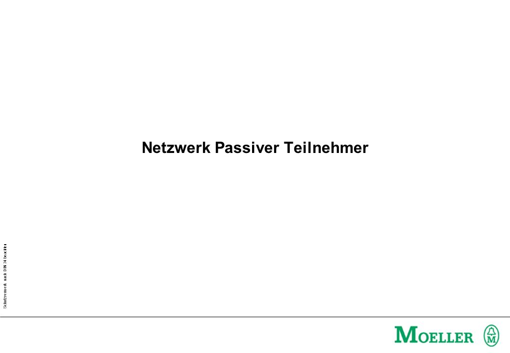 Schutzvermerk nach DIN 34 beachten Netzwerk Passiver Teilnehmer