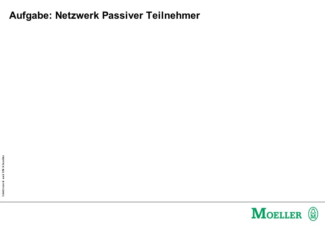 Schutzvermerk nach DIN 34 beachten Lösung: Netzwerk Passiver Teilnehmer