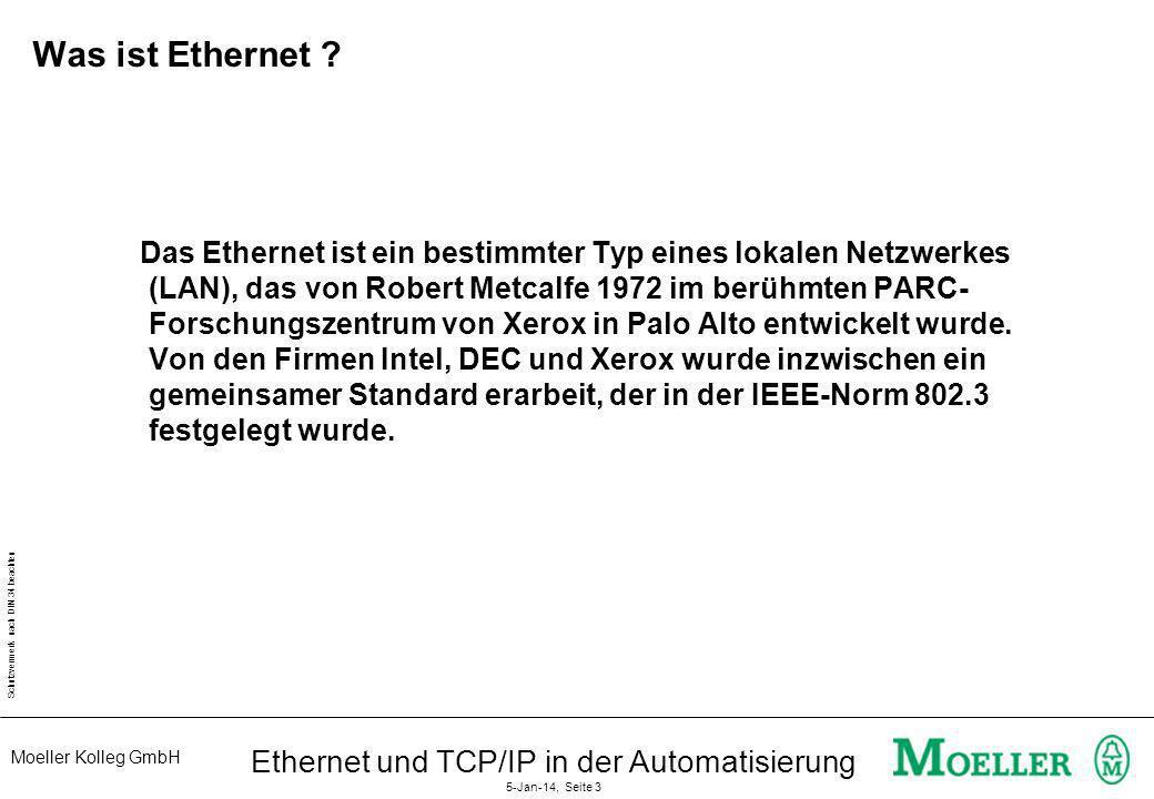 Moeller Kolleg GmbH Schutzvermerk nach DIN 34 beachten Ethernet und TCP/IP in der Automatisierung 5-Jan-14, Seite 3 Was ist Ethernet ? Das Ethernet is