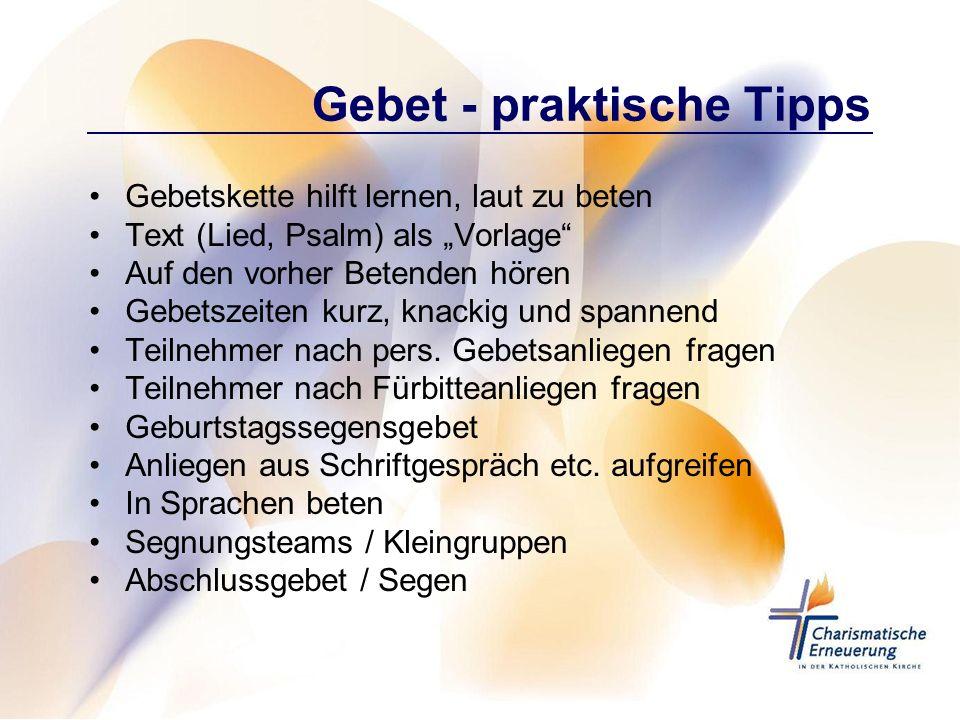 Gebet - praktische Tipps Gebetskette hilft lernen, laut zu beten Text (Lied, Psalm) als Vorlage Auf den vorher Betenden hören Gebetszeiten kurz, knack