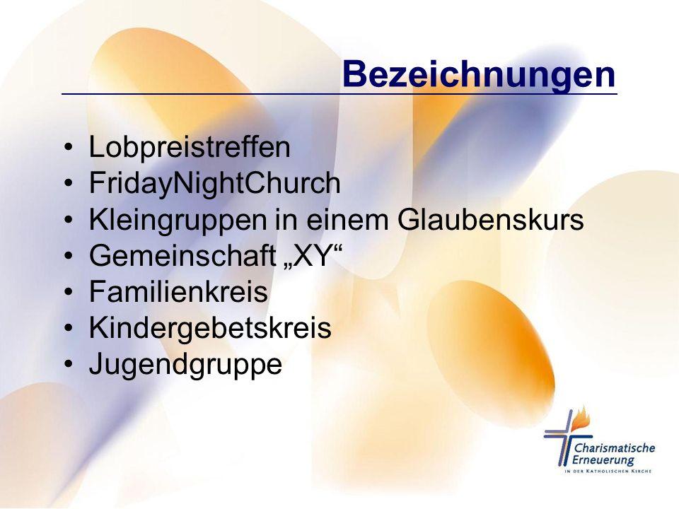 Bezeichnungen Lobpreistreffen FridayNightChurch Kleingruppen in einem Glaubenskurs Gemeinschaft XY Familienkreis Kindergebetskreis Jugendgruppe