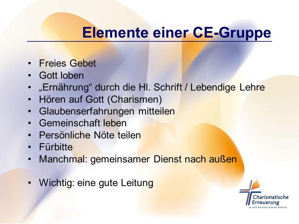 Elemente einer CE-Gruppe Freies Gebet Gott loben Ernährung durch die Hl. Schrift / Lebendige Lehre Hören auf Gott (Charismen) Glaubenserfahrungen mitt