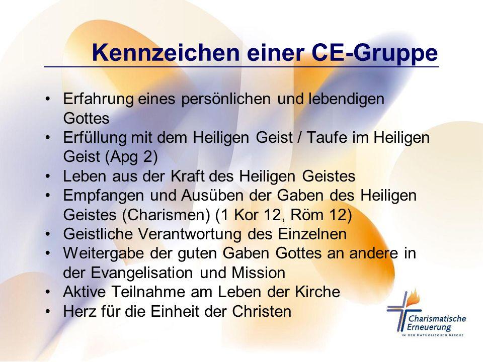 Kennzeichen einer CE-Gruppe Erfahrung eines persönlichen und lebendigen Gottes Erfüllung mit dem Heiligen Geist / Taufe im Heiligen Geist (Apg 2) Lebe