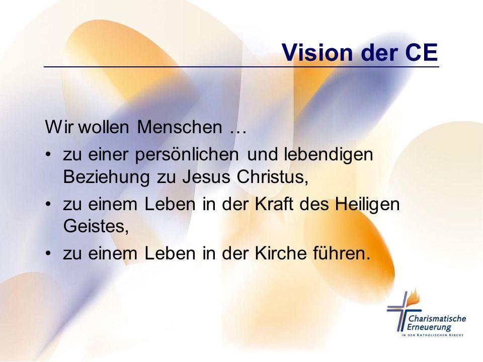 Vision der CE Wir wollen Menschen … zu einer persönlichen und lebendigen Beziehung zu Jesus Christus, zu einem Leben in der Kraft des Heiligen Geistes