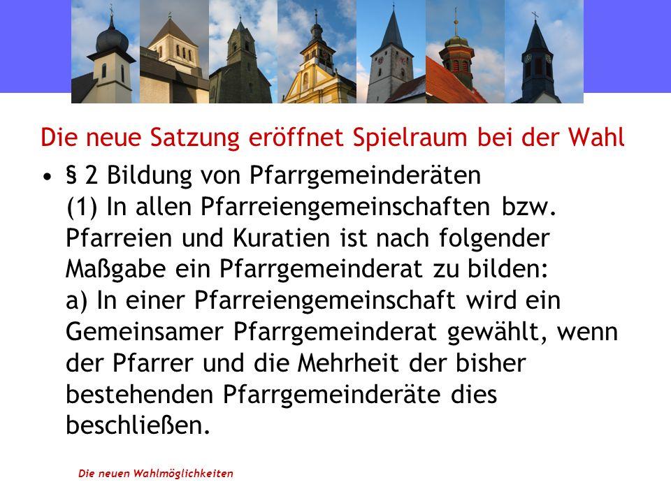 Die neue Satzung eröffnet Spielraum bei der Wahl § 2 Bildung von Pfarrgemeinderäten (1) In allen Pfarreiengemeinschaften bzw.