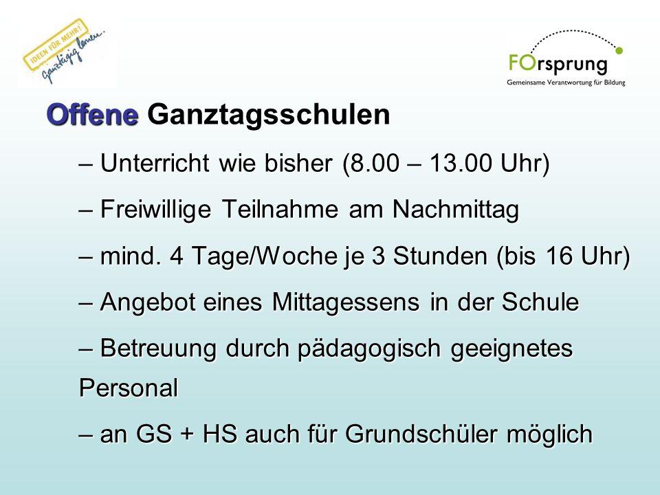 Offene Ganztagsschulen – Unterricht wie bisher (8.00 – 13.00 Uhr) – Freiwillige Teilnahme am Nachmittag – mind. 4 Tage/Woche je 3 Stunden (bis 16 Uhr)