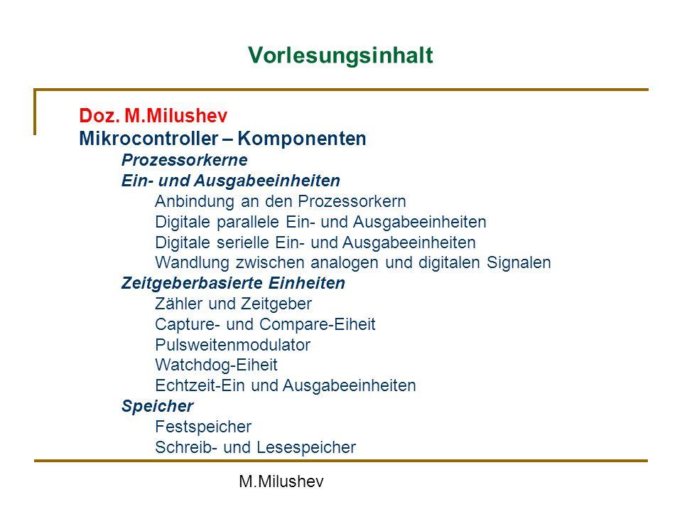 M.Milushev Vorlesungsinhalt Beispiele verschiedener Mikrocontroller Mikrocontroller-Famillie MC68HC11x Mikrocontroller-Famillie PIC16C8x Mikrocontroller-Famillie R8C23 Doz.