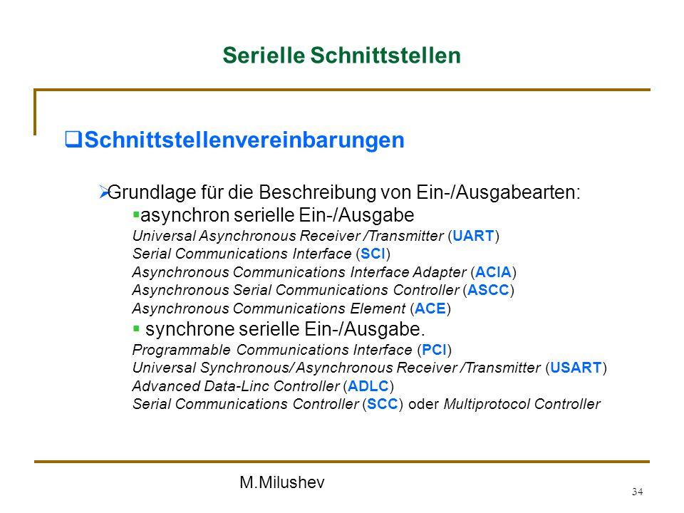 M.Milushev 34 Serielle Schnittstellen Schnittstellenvereinbarungen Grundlage für die Beschreibung von Ein-/Ausgabearten: asynchron serielle Ein-/Ausga