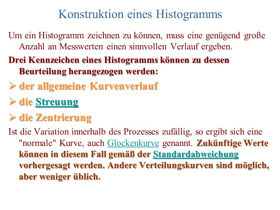 Konstruktion eines Histogramms Um ein Histogramm zeichnen zu können, muss eine genügend große Anzahl an Messwerten einen sinnvollen Verlauf ergeben. D