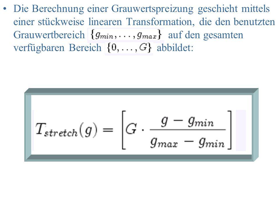 Die Berechnung einer Grauwertspreizung geschieht mittels einer stückweise linearen Transformation, die den benutzten Grauwertbereich auf den gesamten