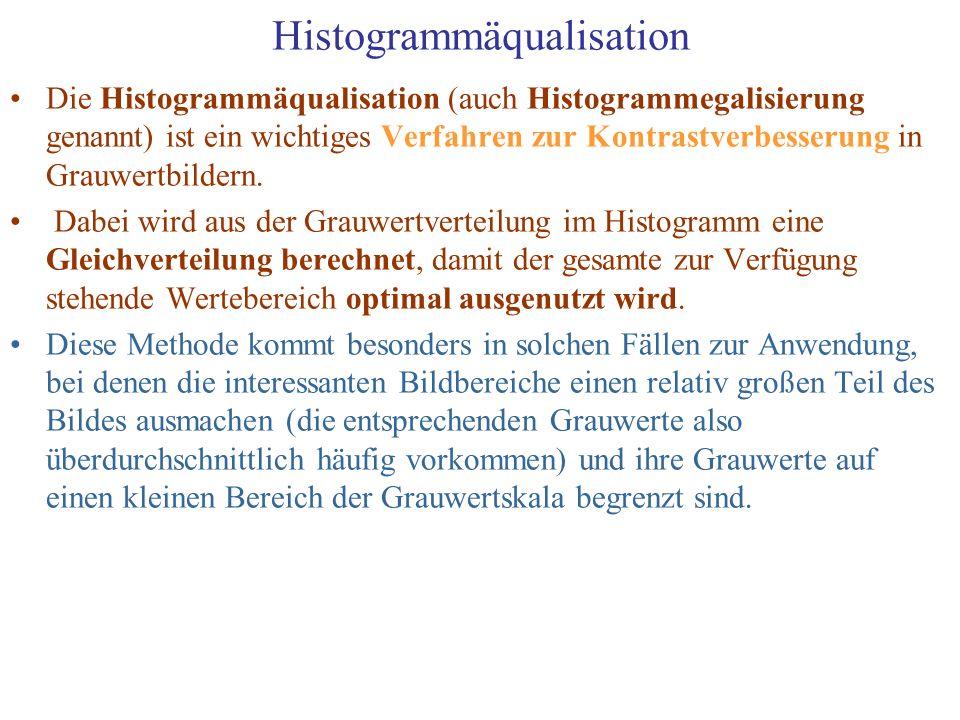 Histogrammäqualisation Die Histogrammäqualisation (auch Histogrammegalisierung genannt) ist ein wichtiges Verfahren zur Kontrastverbesserung in Grauwe