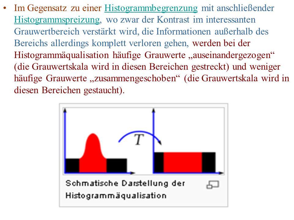Im Gegensatz zu einer Histogrammbegrenzung mit anschließender Histogrammspreizung, wo zwar der Kontrast im interessanten Grauwertbereich verstärkt wir