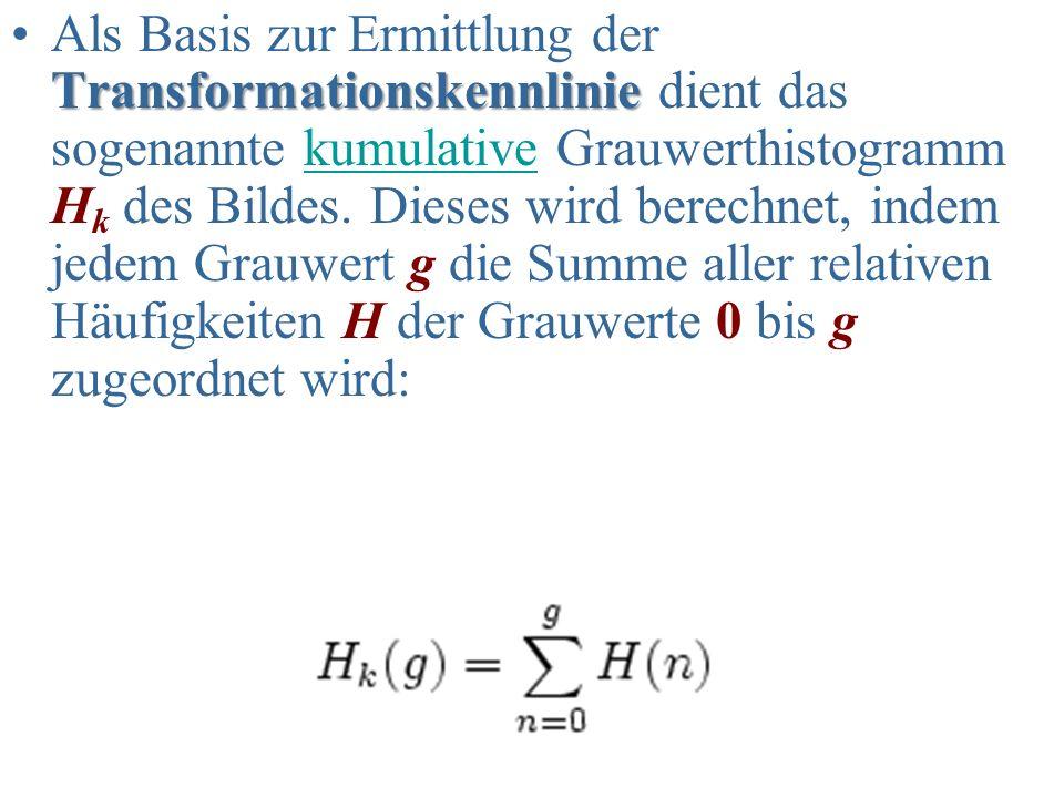 TransformationskennlinieAls Basis zur Ermittlung der Transformationskennlinie dient das sogenannte kumulative Grauwerthistogramm H k des Bildes. Diese