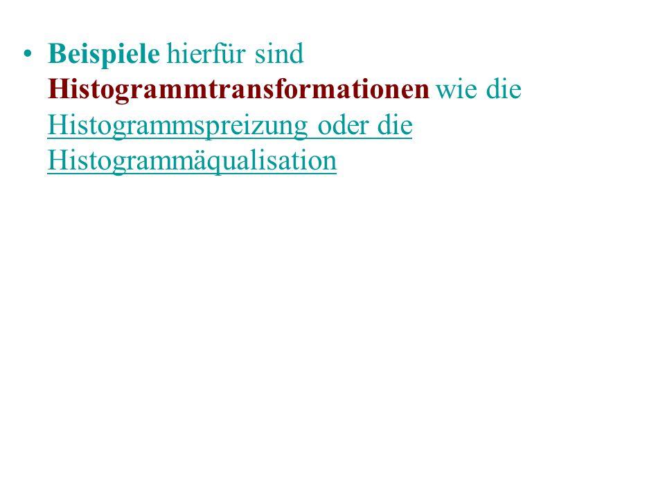 Beispiele hierfür sind Histogrammtransformationen wie die Histogrammspreizung oder die Histogrammäqualisation Histogrammspreizung Histogrammäqualisati