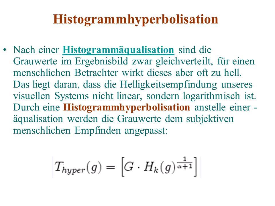 Histogrammhyperbolisation Nach einer Histogrammäqualisation sind die Grauwerte im Ergebnisbild zwar gleichverteilt, für einen menschlichen Betrachter