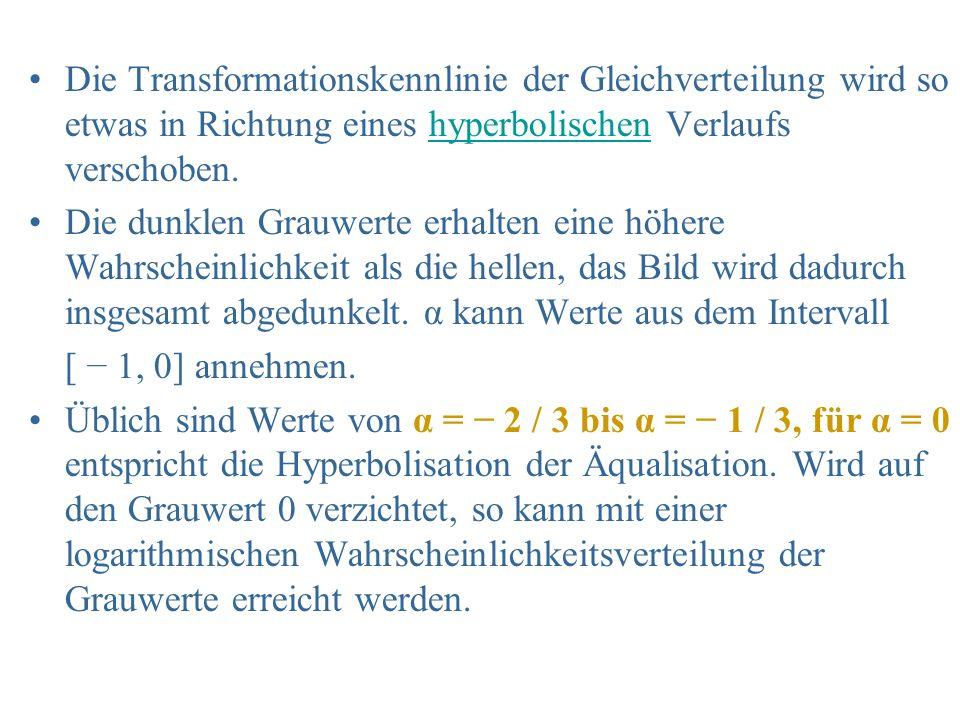 Die Transformationskennlinie der Gleichverteilung wird so etwas in Richtung eines hyperbolischen Verlaufs verschoben.hyperbolischen Die dunklen Grauwe