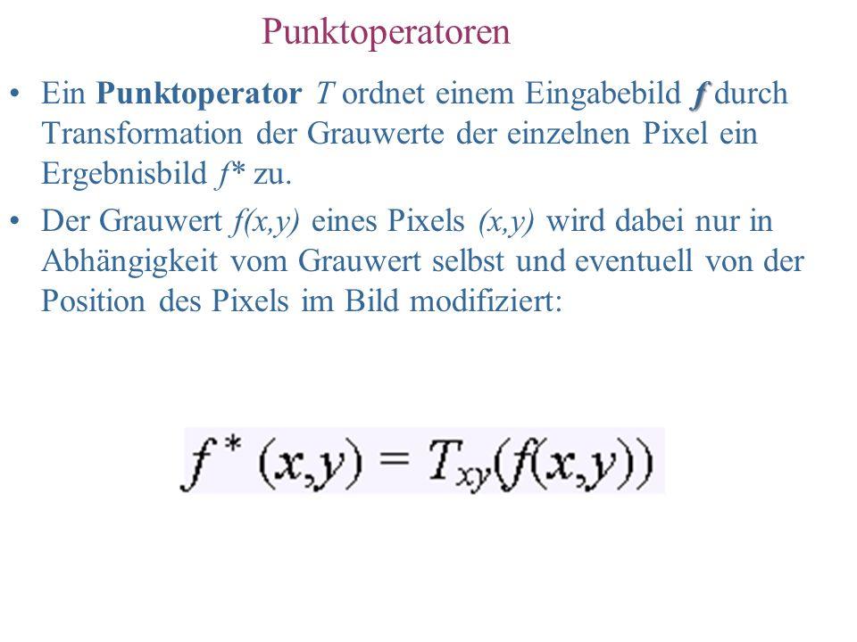 Punktoperatoren fEin Punktoperator T ordnet einem Eingabebild f durch Transformation der Grauwerte der einzelnen Pixel ein Ergebnisbild f* zu. Der Gra