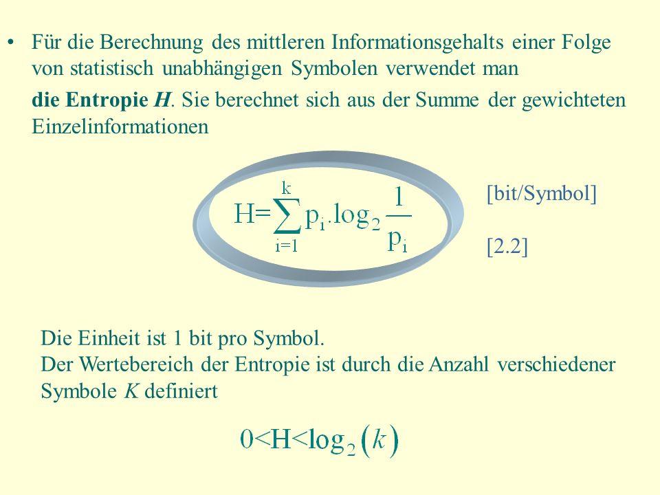 Für die Berechnung des mittleren Informationsgehalts einer Folge von statistisch unabhängigen Symbolen verwendet man die Entropie H. Sie berechnet sic
