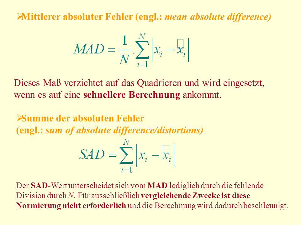 Mittlerer absoluter Fehler (engl.: mean absolute difference) Dieses Maß verzichtet auf das Quadrieren und wird eingesetzt, wenn es auf eine schnellere