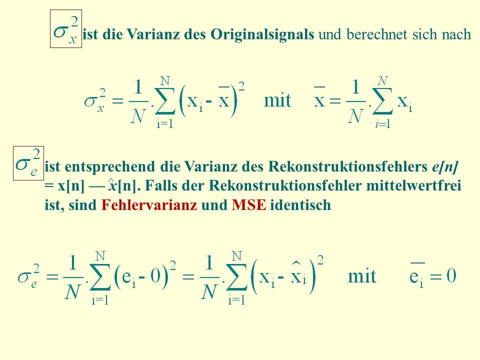 ist die Varianz des Originalsignals und berechnet sich nach ist entsprechend die Varianz des Rekonstruktionsfehlers e[n] = x[n] x[n]. Falls der Rekons