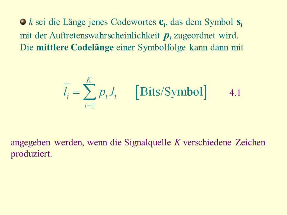k sei die Länge jenes Codewortes c i, das dem Symbol s i mit der Auftretenswahrscheinlichkeit p i zugeordnet wird. Die mittlere Codelänge einer Symbol