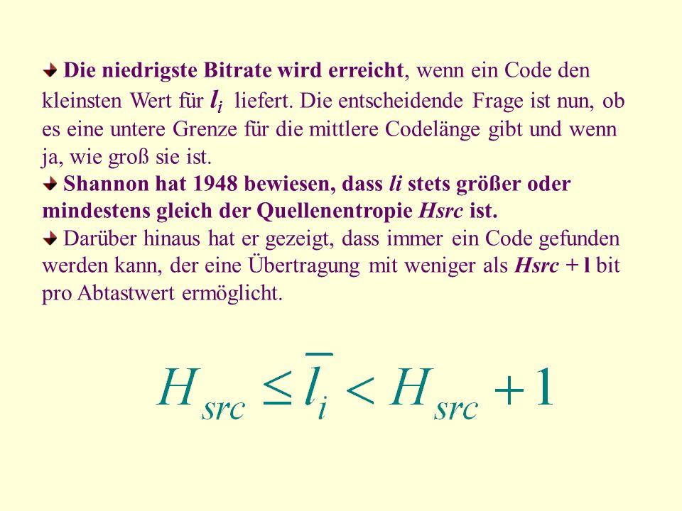 Die niedrigste Bitrate wird erreicht, wenn ein Code den kleinsten Wert für l i liefert. Die entscheidende Frage ist nun, ob es eine untere Grenze für