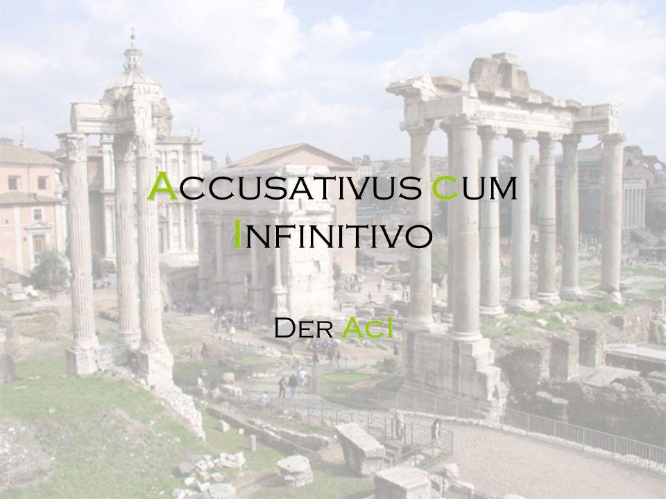 Allgemeines ۩ AcI ist ein Satz, der einen Akkusativ und einen Infinitiv enthält ۩ Übersetzung mit einer dass- Konstruktion LateinAkkusativInfinitiv +dasswird zu DeutschNominativPrädikat