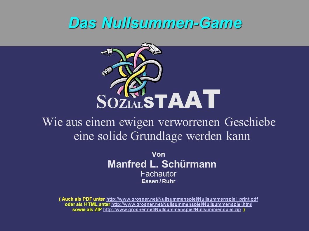 S O Z I A L S T A A T Wie aus einem ewigen verworrenen Geschiebe eine solide Grundlage werden kann Von Manfred L. Schürmann Fachautor Essen / Ruhr ( A