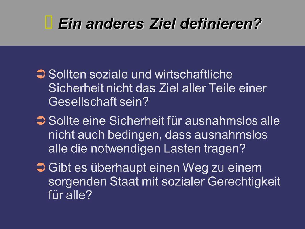 Ein anderes Ziel definieren? Sollten soziale und wirtschaftliche Sicherheit nicht das Ziel aller Teile einer Gesellschaft sein? Sollte eine Sicherheit