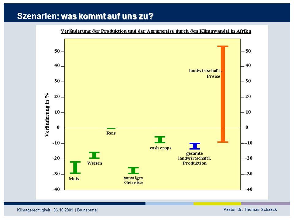 Pastor Dr. Thomas Schaack Klimagerechtigkeit | 06.10.2009 | Brunsbüttel : was kommt auf uns zu? Szenarien: was kommt auf uns zu?