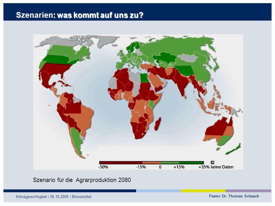 Pastor Dr. Thomas Schaack Klimagerechtigkeit | 06.10.2009 | Brunsbüttel : was kommt auf uns zu? Szenarien: was kommt auf uns zu? Szenario für die Agra